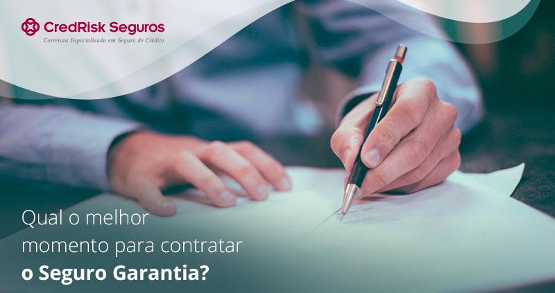 Qual o melhor momento para contratar o Seguro Garantia?