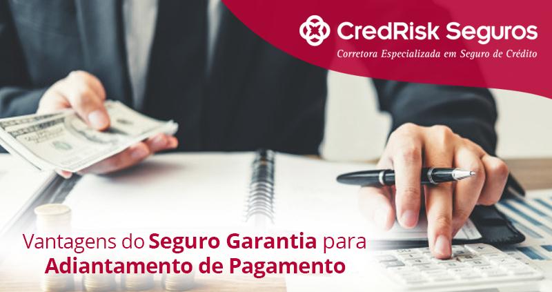 vantagens do seguro garantia para adiantamento de pagamentos