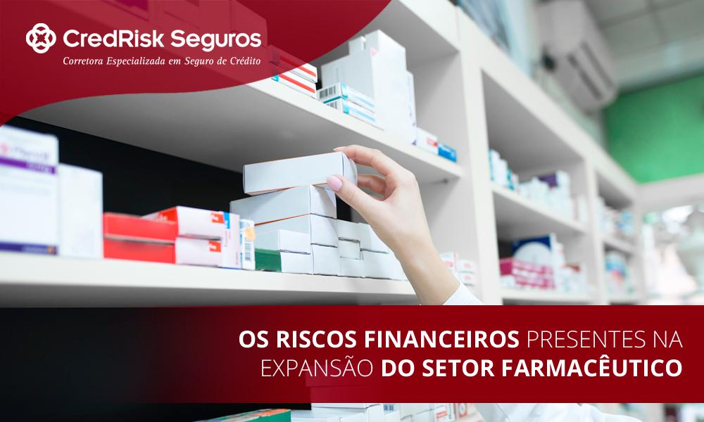 Os riscos financeiros presentes na expansão do setor farmacêutico