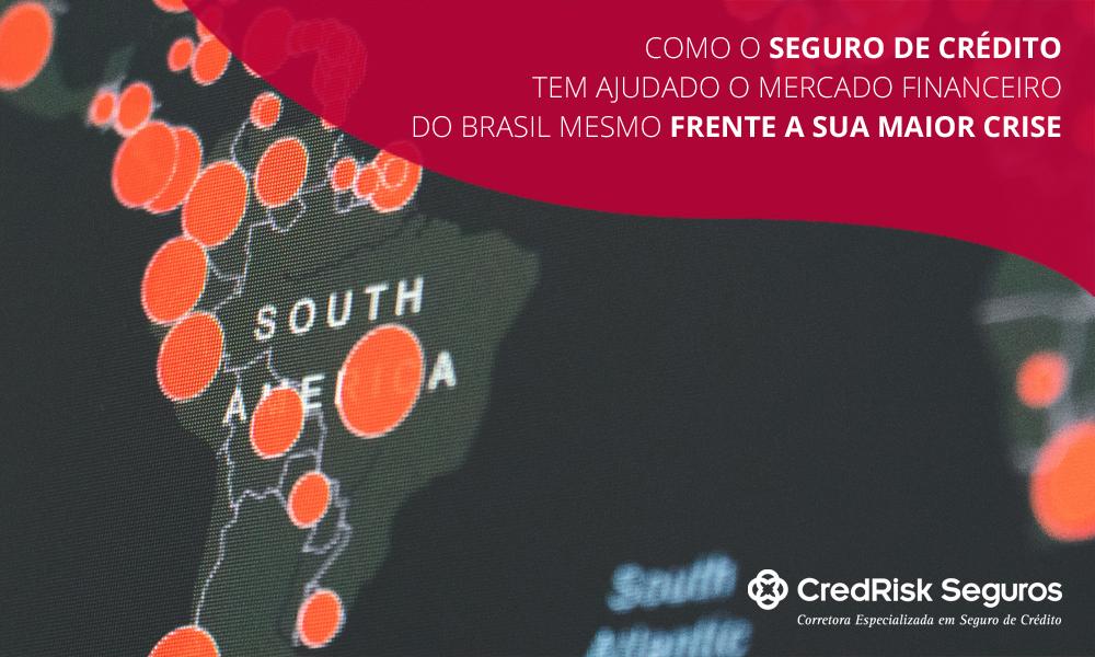 Como o Seguro de Crédito tem ajudado o setor financeiro das empresas do Brasil frente a sua maior crise